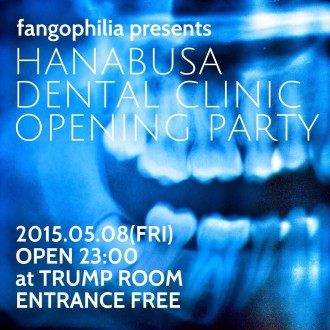 fangophilia presents HANABUSA DENTAL CLINIC OPENING PARTY